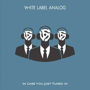 White Label Analog - In Case You Just Tuned In (2016)
