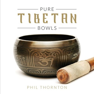 Phil Thornton - Pure Tibetan Bowls (2016)