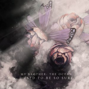 My Brother: The Ocean – I Used to Be So Sure [EP] (2016)