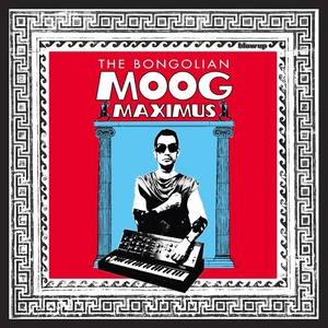 The Bongolian - Moog Maximus (2016)