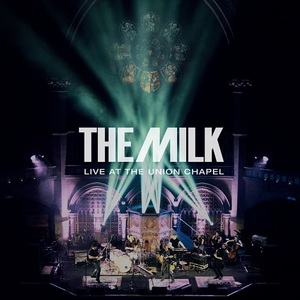 The Milk – Live at the Union Chapel (2016) Album