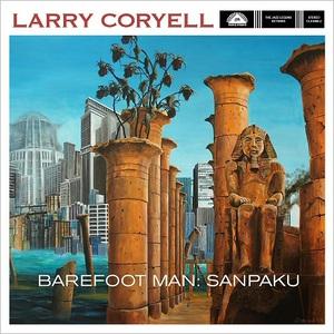 Larry Coryell - Barefoot Man: Sanpaku (2016)