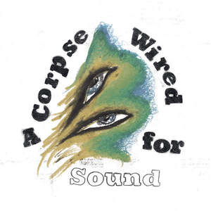 Merchandise – A Corpse Wired for Sound (2016)