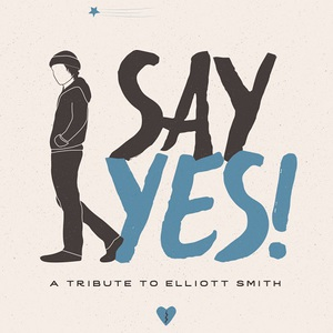 VA - Say Yes! A Tribute to Elliott Smith (2016)