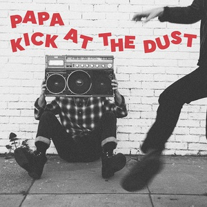 PAPA - Kick at the Dust (2016)