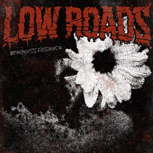 Low Roads - Worthless Existence [EP] (2016)